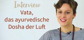 Interview: Vata, das ayurvedische Dosha der Luft