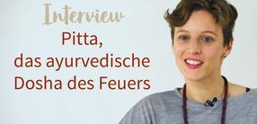 Interview: Pitta, das ayurvedische Dosha des Feuers