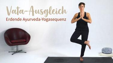 Yoga Video Vata-Ausgleich: Erdende Ayurveda-Yogasequenz
