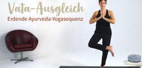 Vata-Ausgleich: Erdende Ayurveda-Yogasequenz