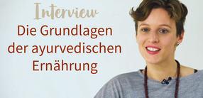 Interview: Die Grundlagen der ayurvedischen Ernährung