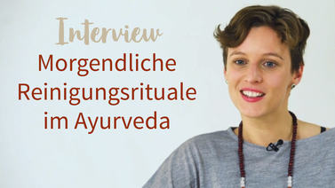 Yoga Video Interview: Morgendliche Reinigungsrituale im Ayurveda