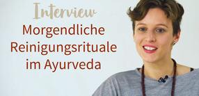 Interview: Morgendliche Reinigungsrituale im Ayurveda