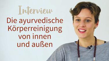 Yoga Video Interview: Die ayurvedische Körperreinigung von innen und außen