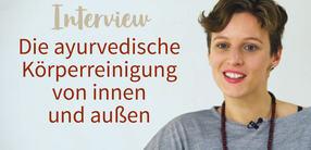 Interview: Die ayurvedische Körperreinigung von innen und außen