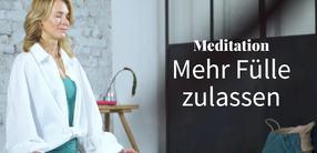 Meditation: Mehr Fülle zulassen