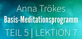 Teil 5: Lektion 7 Basismeditation