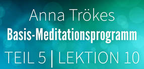 Teil 5: Lektion 10 Basismeditation