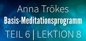 Teil 6: Lektion 8 Basismeditation
