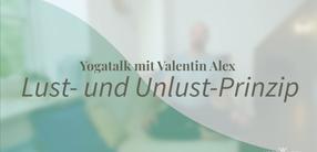 Yogatalk: Lust- und Unlust-Prinzip