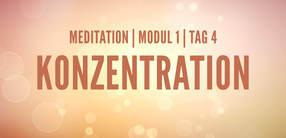 Modul 1, Tag 4: Meditation mit Fokus Konzentration
