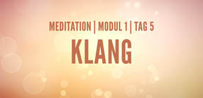Modul 1, Tag 5: Meditation mit Fokus Klang