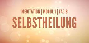 Modul 1, Tag 8: Meditation mit Fokus Selbstheilung