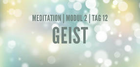 Modul 2, Tag 12: Meditation mit Fokus Geist