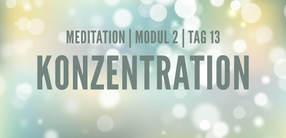 Modul 2, Tag 13: Meditation mit Fokus Konzentration