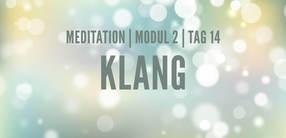 Modul 2, Tag 14: Meditation mit Fokus Klang