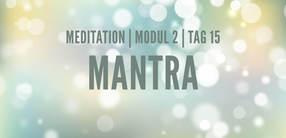 Modul 2, Tag 15: Meditation mit Fokus Mantra
