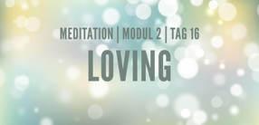 Modul 2, Tag 16: Meditation mit Fokus Loving