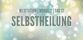Modul 2, Tag 17: Meditation mit Fokus Selbstheilung