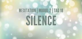 Modul 2, Tag 18: Meditation mit Fokus Silence