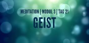 Modul 3, Tag 21: Meditation mit Fokus Geist