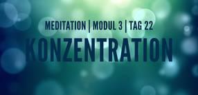 Modul 3, Tag 22: Meditation mit Fokus Konzentration