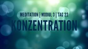 Yoga Video Modul 3, Tag 22: Meditation mit Fokus Konzentration