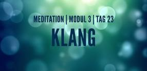 Modul 3, Tag 23: Meditation mit Fokus Klang