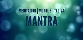 Modul 3, Tag 24: Meditation mit Fokus Mantra