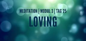 Modul 3, Tag 25: Meditation mit Fokus Loving