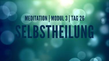 Yoga Video Modul 3, Tag 26: Meditation mit Fokus Selbstheilung