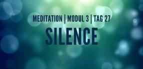 Modul 3, Tag 27: Meditation mit Fokus Silence