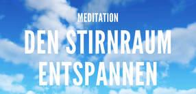 Meditation: Den Stirnraum entspannen