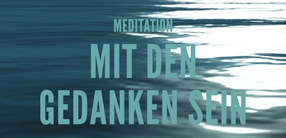 Meditation: Mit den Gedanken sein
